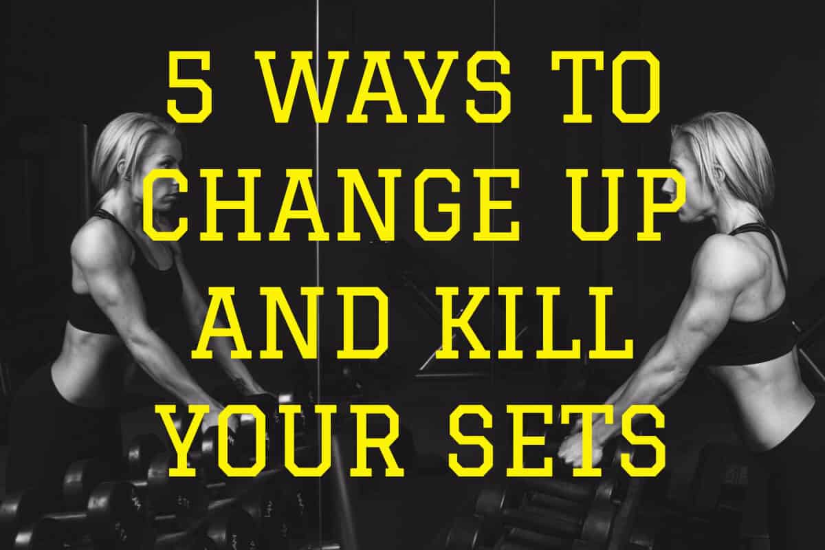 5 WAYS TO CHANGE UP AND KILL YOUR SETS (1)