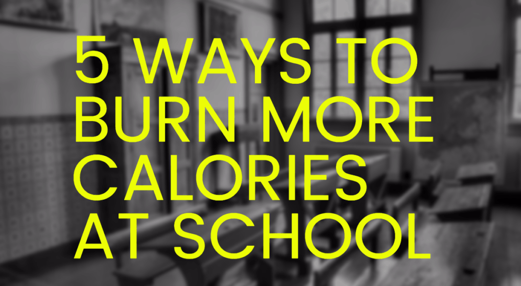 5 ways to burn calories at school