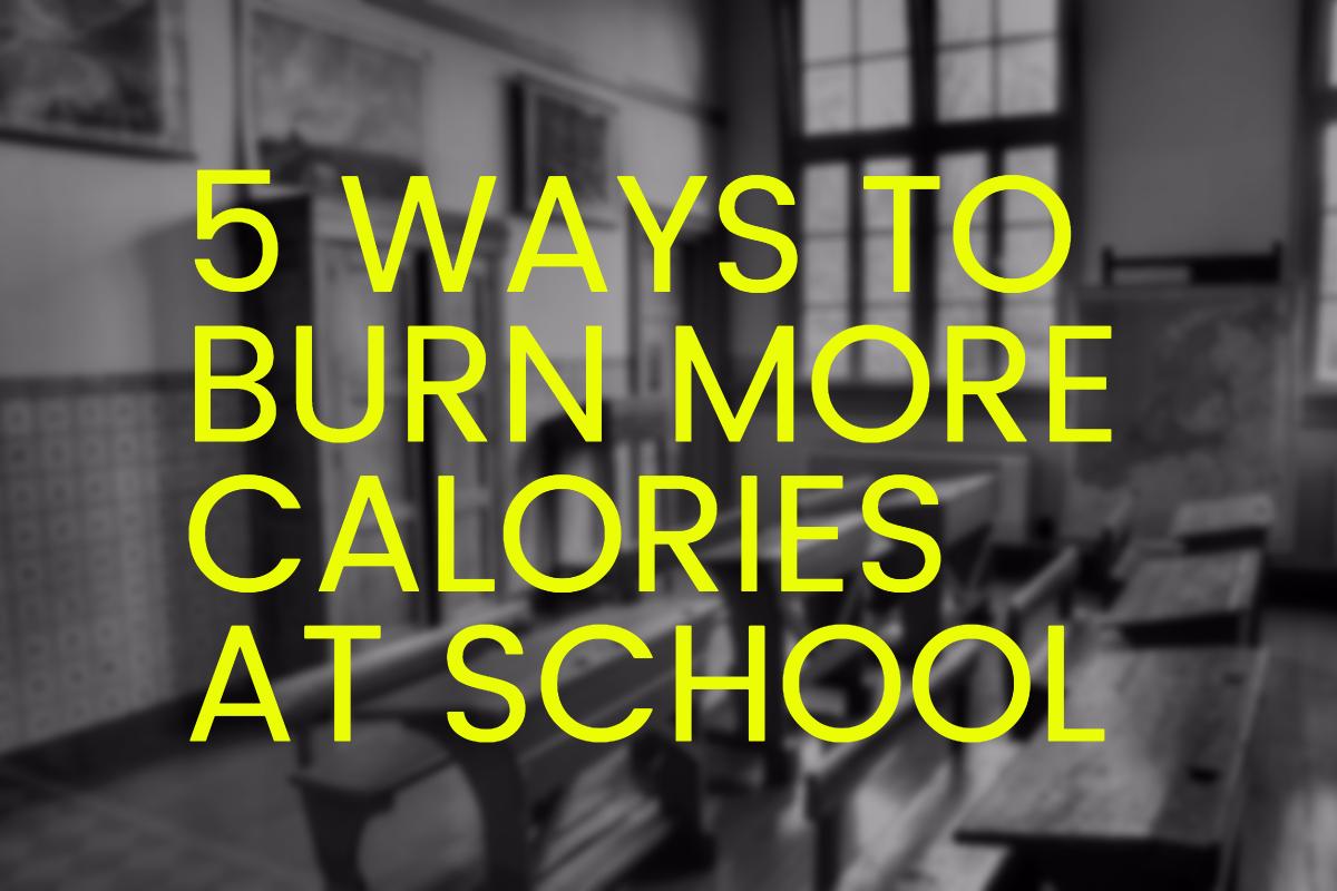 5 ways to burn calories at school