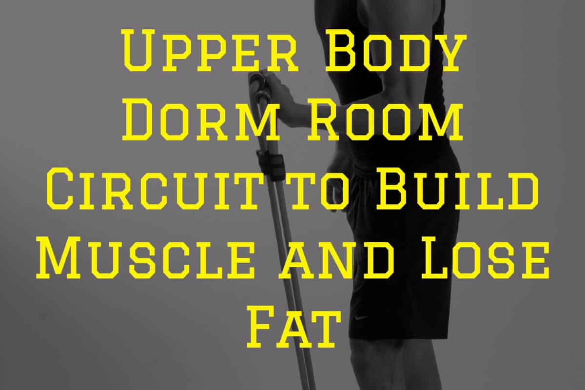 Upper Body Dorm Room Circuit to Build Muscle and Lose Fat