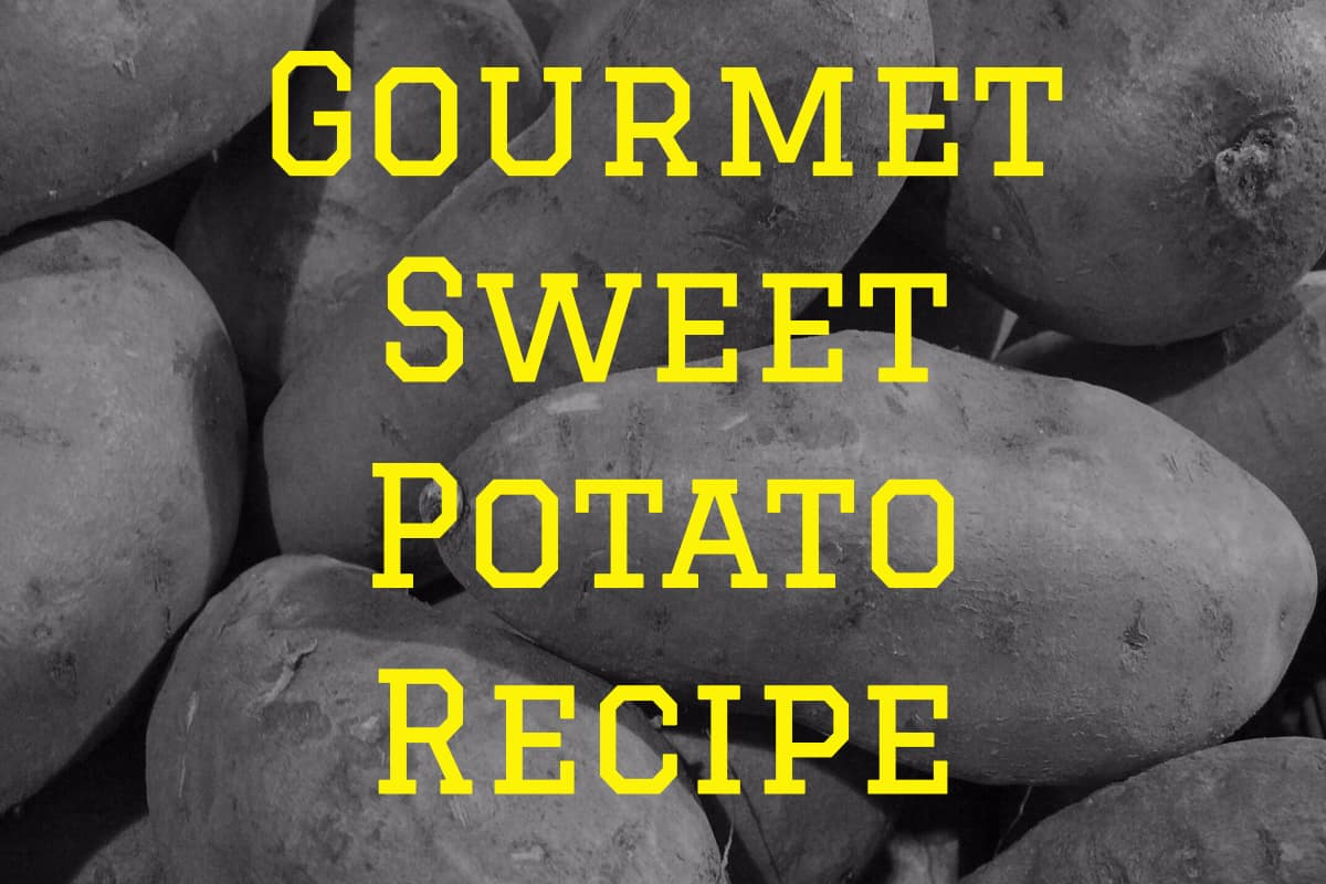 Gourmet sweet potato recipe