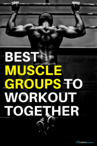 BEST MUSCLE GROUPS TO WORKOUT TOGETHER