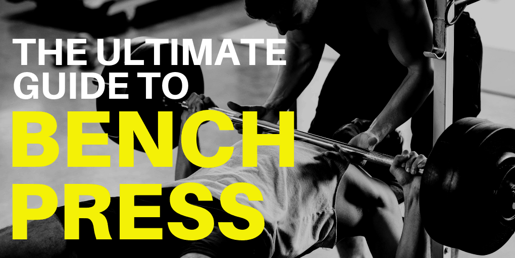 The Ultimate Guide to Bench Press Exercise